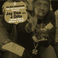Jay Dee - The Beat Generation 10th Anniversary Presents: Jay Dee - Come Get It (Where You At)