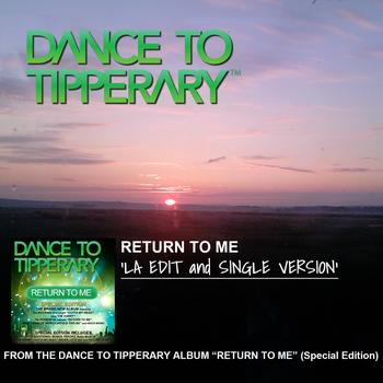 "Dance To Tipperary - Return To Me. ""LA Edit and Single Version"""