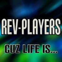 Rev-Players - Cuz Life Is…