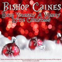 Bishop Caines - Have Yourself A Merry Little Christmas