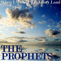 The Prophets - When I Wake Up In Glory Land