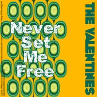 The Valentines - Never Set Me Free