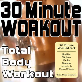 Various Artists - 30 Minute Workout (Ideal For: Workout, Cardio, Running, Aerobics & General Fitness) [Total Body Workout]