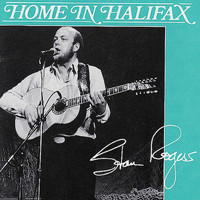 Stan Rogers - Home In Halifax