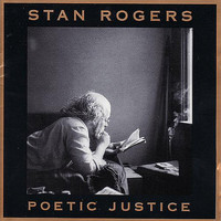 Stan Rogers - Poetic Justice