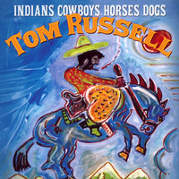 Tom Russell - Indians Cowboys Horses Dogs