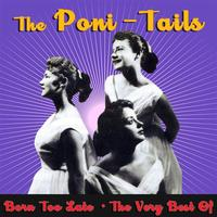 The Poni-Tails - Born Too Late - The Very Best Of The Poni-Tails