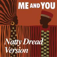 Me And You - Natty Dread Version