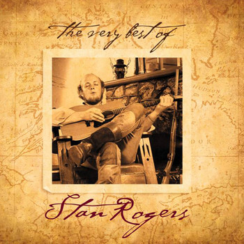 Stan Rogers - The Very Best of Stan Rogers