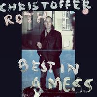 Christoffer Roth - Best In A Mess