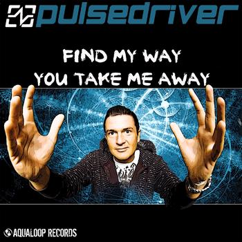 Pulsedriver - Find My Way / You Take Me Away