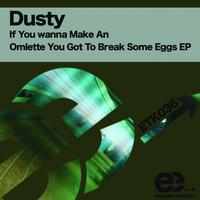 Dusty - If You Want To Make An Omelette You Got To Break Some Eggs EP