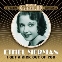 Ethel Merman - Forever Gold - I Get A Kick Out Of You
