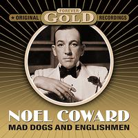Noel Coward - Forever Gold - Mad Dogs And Englishmen (Remastered)