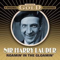Sir Harry Lauder - Forever Gold - Roamin' In The Gloamin' (Remastered)