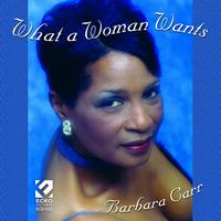 Barbara Carr - What a Woman Wants