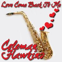 Coleman Hawkins - Love Come Back To Me