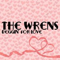 The Wrens - Beggin' For Love