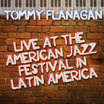 Tommy Flanagan - Live At The American Jazz Festival in Latin America