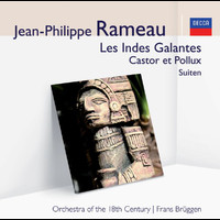 Orchestra Of The 18th Century - Les Indes Galantes, Castor et Pollux – Suite (Audior)