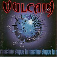 Vulcain - Stoppe la machine