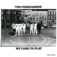 The Persuasions - We Came To Play