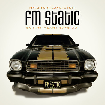 FM Static - My Brain Says Stop, But My Heart Says Go