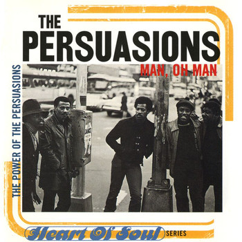 The Persuasions - Man, Oh Man: The Power Of Persuasion
