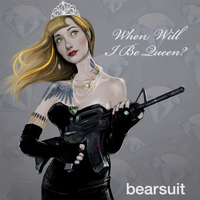 Bearsuit - When Will I Be Queen?