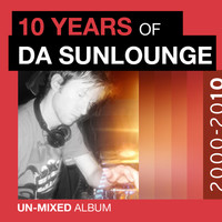 Da Sunlounge - 10 Years of Da Sunlounge Unmixed Album (Explicit)