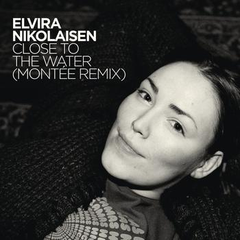 Elvira Nikolaisen - Close To the Water   (Montèe Remix)