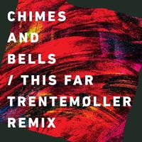 Chimes & Bells - This Far (Trentemøller Remix Radio Edit)