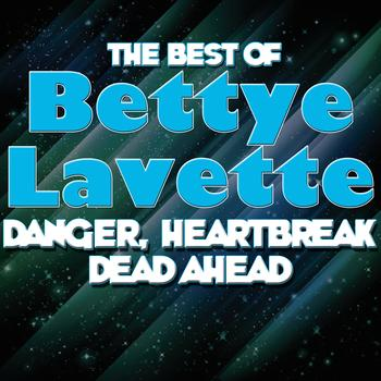 Bettye Lavette - Danger, Heartbreak Dead Ahead - The Best Of Bettye Lavette