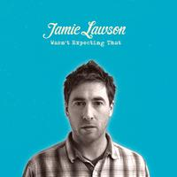 Jamie Lawson - Wasn't Expecting That (Explicit)