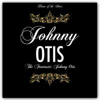 Johnny Otis - The Fantastic Johnny Otis