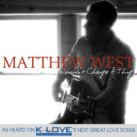 Matthew West - Wouldn't Change A Thing
