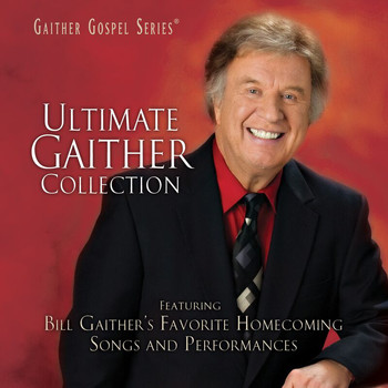 Bill & Gloria Gaither - Ultimate Gaither Collection