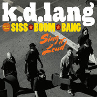 k.d. lang and the Siss Boom Bang - k.d. lang and the Siss Boom Bang: Sing it Loud (Deluxe)