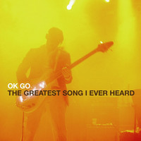 Ok Go - The Greatest Song I Ever Heard - Single