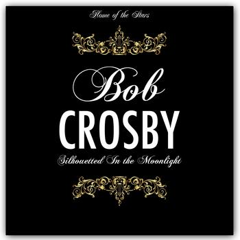 Bob Crosby - Silhouetted In the Moonlight