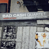 Bad Cash Quartet - Heart Attack [What Everyone Else Calls Fun]