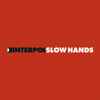 Interpol - Slow Hands