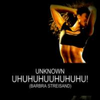 unknown - Uhuhuhuuhuhuhu! (Barbra Streisand)