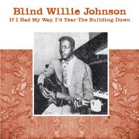 Blind Willie Johnson - If I Had My Day, I'd Tear the Building Down