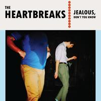 The Heartbreaks - Jealous, Don't You Know