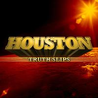 Houston - Truth Slips
