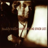 Buddy Miller - Your Love and Other Lies