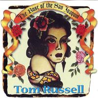Tom Russell - The Rose of the San Joaquin