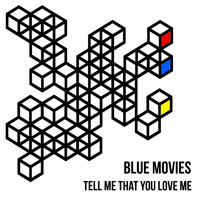 Blue Movies - Tell Me That You Love Me