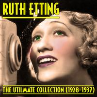 Ruth Etting - The Ultimate Collection (1928-1937)